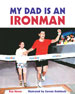 MY DAD IS AN IRONMAN, by Ray Hoese, illustrated by Coreen Steinbach -- click here to read more or buy it at Amazon